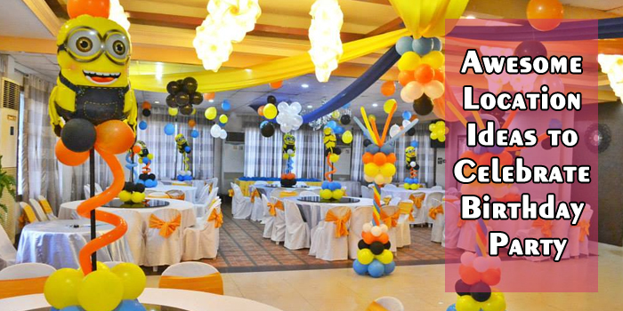5 Cheap Yet Awesome Location Ideas to Celebrate Birthday